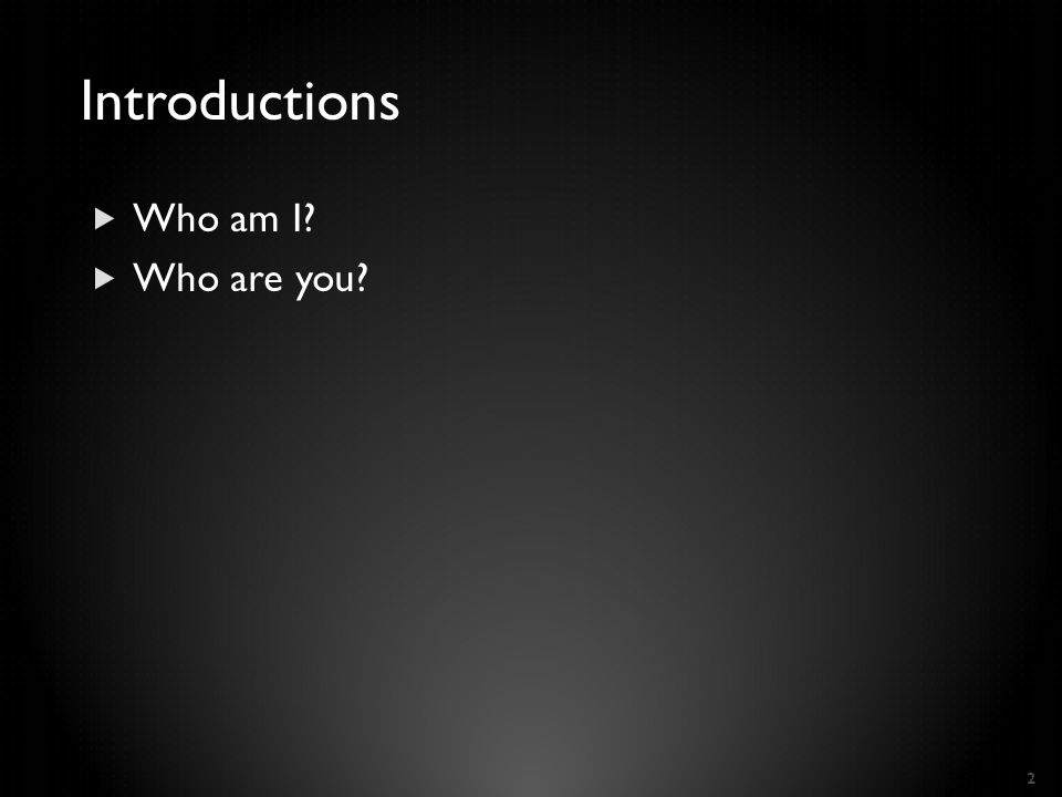 Introductions  Who am I?  Who are you? 2