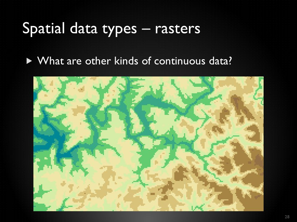 What are other kinds of continuous data? 28 Spatial data types – rasters