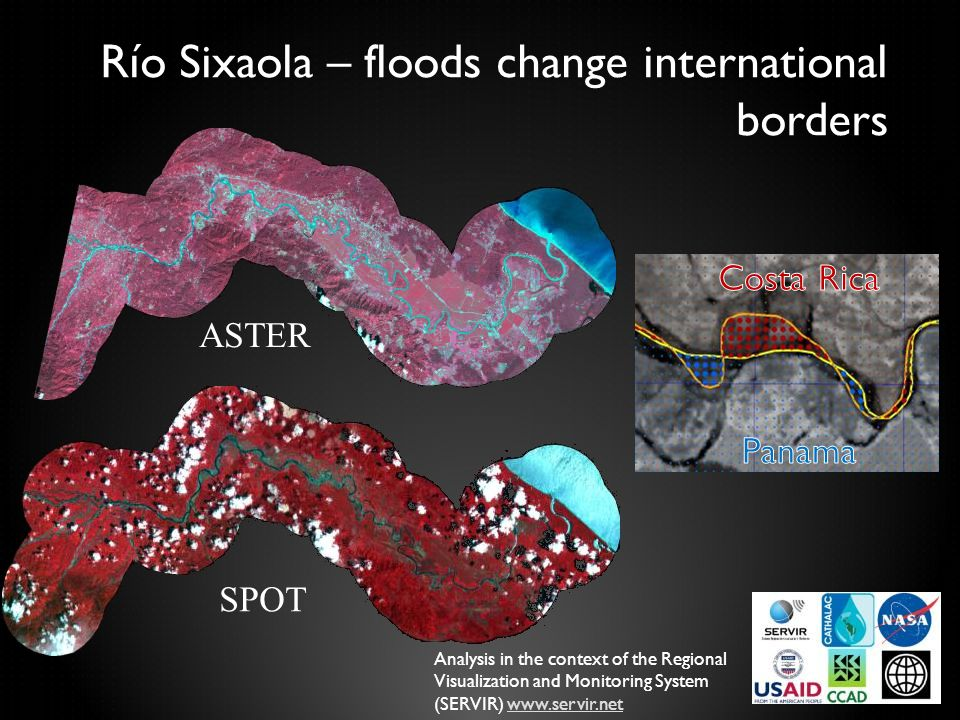 Río Sixaola – floods change international borders ASTER SPOT Analysis in the context of the Regional Visualization and Monitoring System (SERVIR) www.servir.netwww.servir.net