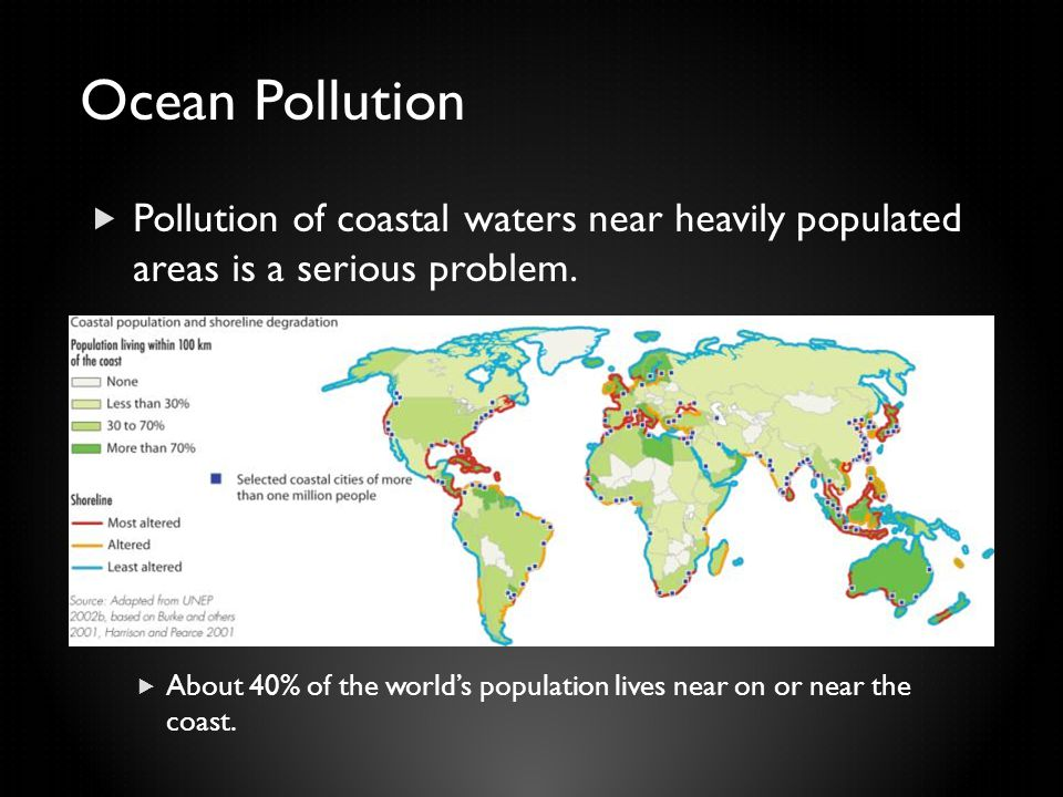Ocean Pollution  Pollution of coastal waters near heavily populated areas is a serious problem.