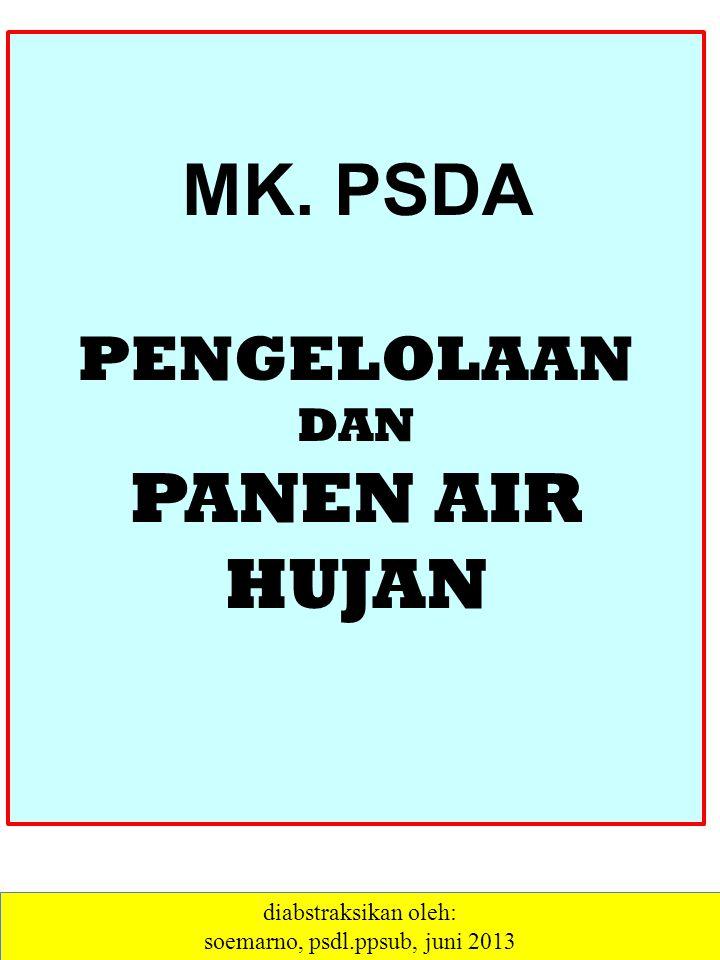 MK. PSDA PENGELOLAAN DAN PANEN AIR HUJAN diabstraksikan oleh: soemarno, psdl.ppsub, juni 2013