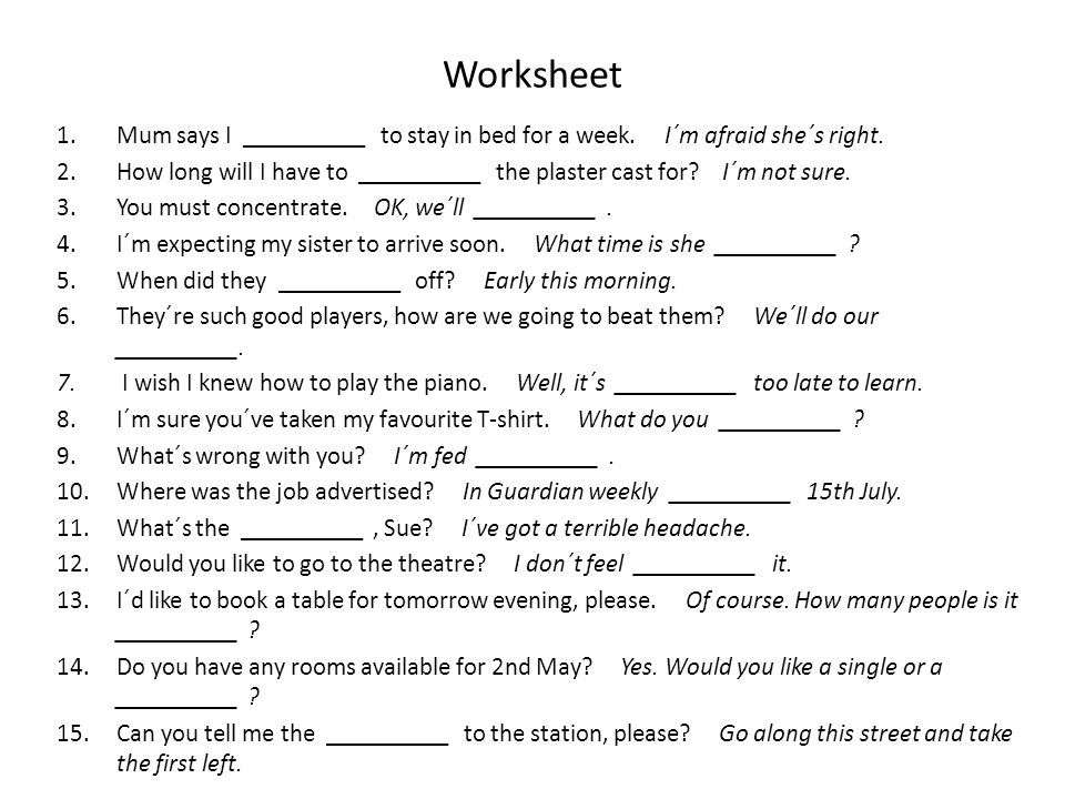 Worksheet 1.Mum says I __________ to stay in bed for a week.