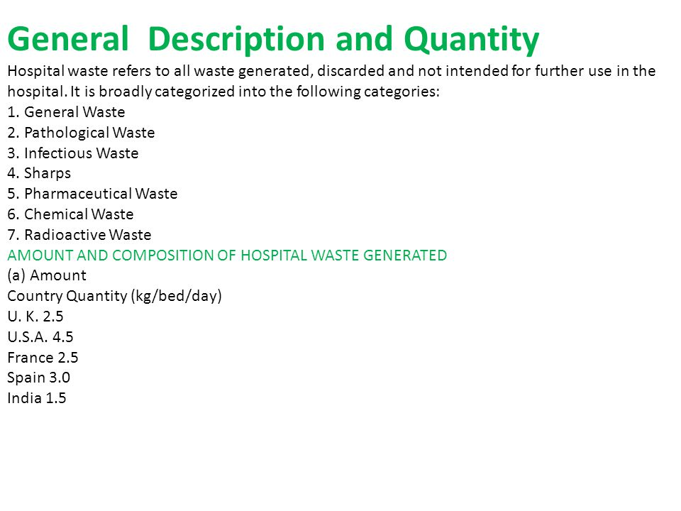 General Description and Quantity Hospital waste refers to all waste generated, discarded and not intended for further use in the hospital.