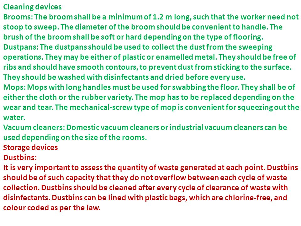 Cleaning devices Brooms: The broom shall be a minimum of 1.2 m long, such that the worker need not stoop to sweep.