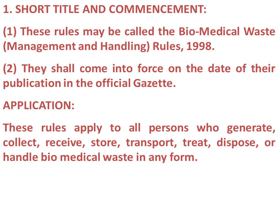 1. SHORT TITLE AND COMMENCEMENT: (1) These rules may be called the Bio-Medical Waste (Management and Handling) Rules, 1998. (2) They shall come into f