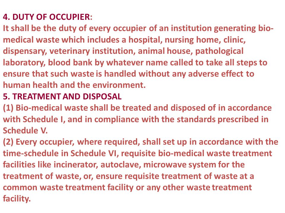 4. DUTY OF OCCUPIER: It shall be the duty of every occupier of an institution generating bio- medical waste which includes a hospital, nursing home, c