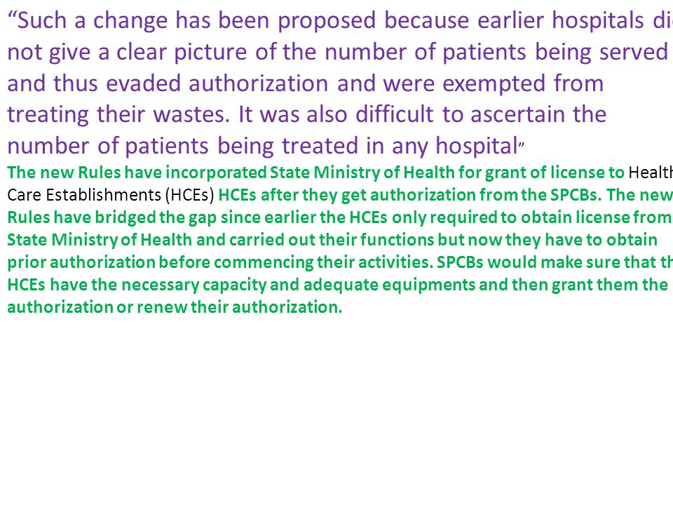 Such a change has been proposed because earlier hospitals did not give a clear picture of the number of patients being served and thus evaded authorization and were exempted from treating their wastes.