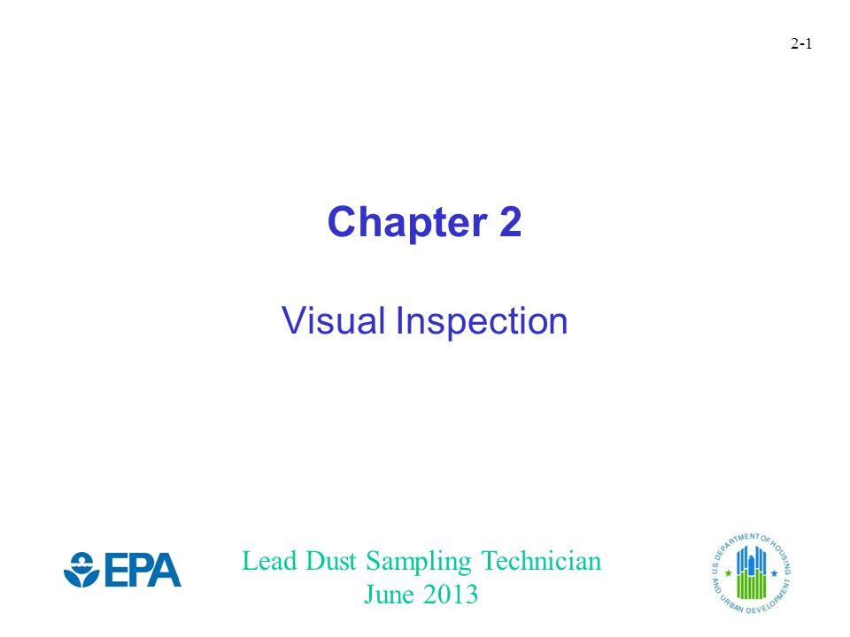 Lead Dust Sampling Technician June 2013 2-1 Chapter 2 Visual Inspection