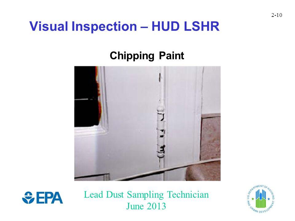 Lead Dust Sampling Technician June 2013 2-10 Visual Inspection – HUD LSHR Chipping Paint