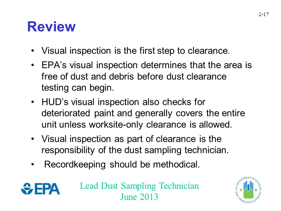 Lead Dust Sampling Technician June 2013 2-17 Review Visual inspection is the first step to clearance.