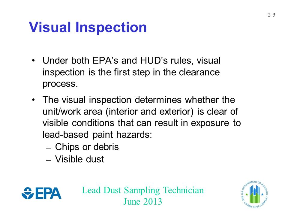 Lead Dust Sampling Technician June 2013 2-4 Visual Inspection – EPA RRP Lead Dust Clearance Testing At the conclusion of the renovation, the certified renovator may have conducted a visual inspection to look for paint chips, dust, and debris.