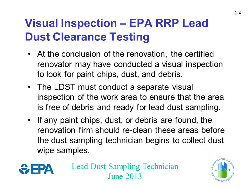 Lead Dust Sampling Technician June 2013 2-5 Visual Inspection – HUD LSHR HUD's rule requires identification of deteriorated paint Whole-unit clearance generally required unless worksite-only clearance is allowed.