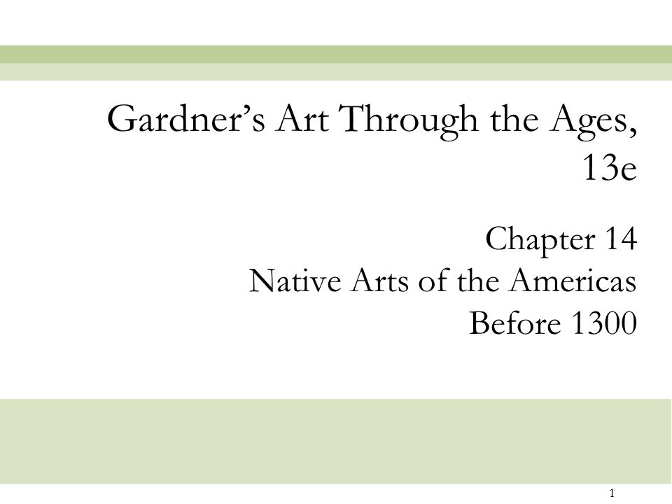 1 Chapter 14 Native Arts of the Americas Before 1300 Gardner's Art Through the Ages, 13e