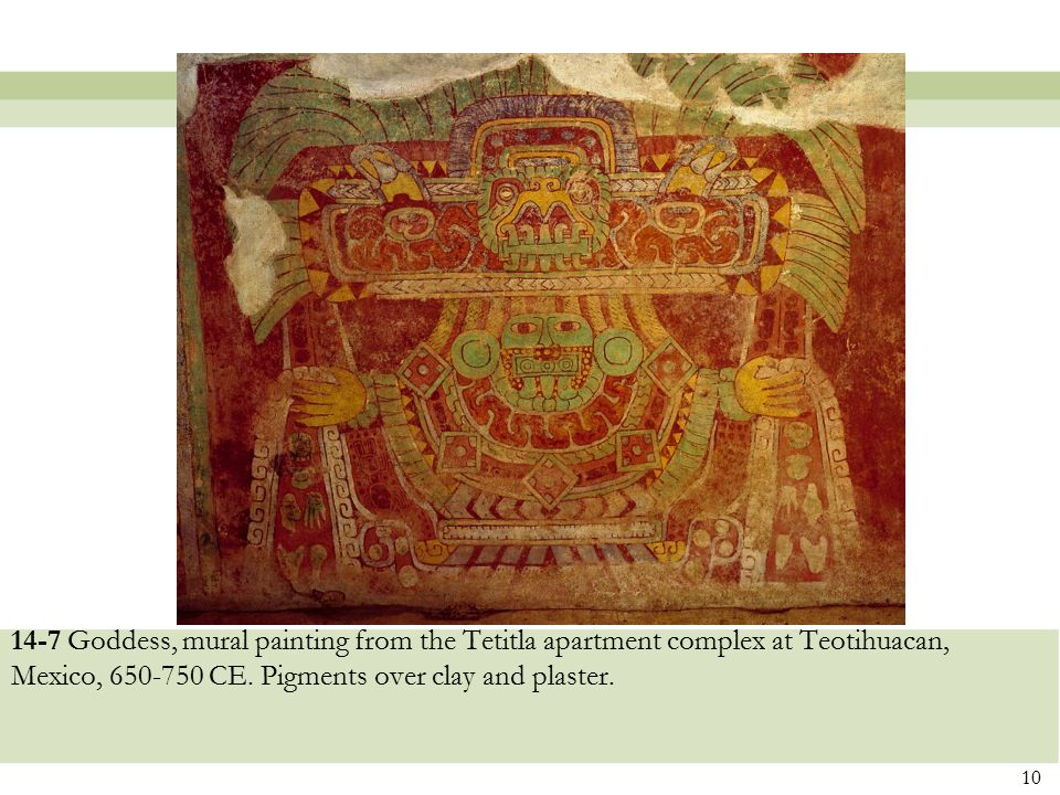 14-7 Goddess, mural painting from the Tetitla apartment complex at Teotihuacan, Mexico, 650-750 CE. Pigments over clay and plaster. 10