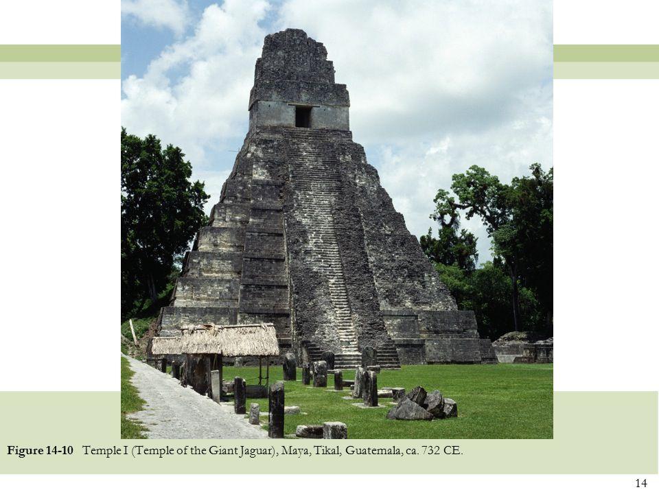 14 Figure 14-10 Temple I (Temple of the Giant Jaguar), Maya, Tikal, Guatemala, ca. 732 CE.