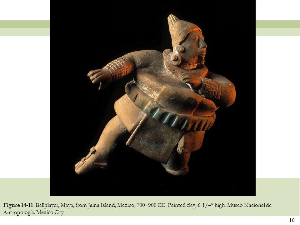 """16 Figure 14-11 Ballplayer, Maya, from Jaina Island, Mexico, 700–900 CE. Painted clay, 6 1/4"""" high. Museo Nacional de Antropología, Mexico City."""