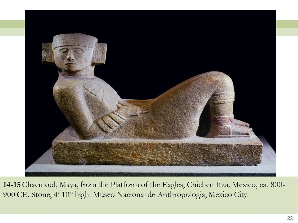 """14-15 Chacmool, Maya, from the Platform of the Eagles, Chichen Itza, Mexico, ca. 800- 900 CE. Stone, 4' 10"""" high. Museo Nacional de Anthropologia, Mex"""