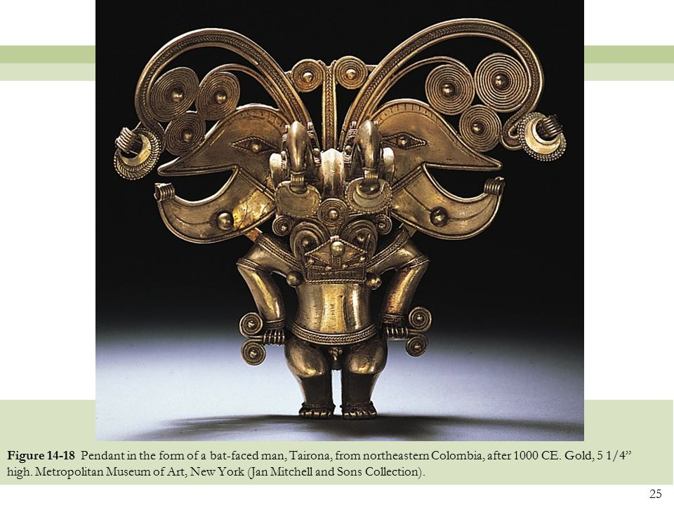 """25 Figure 14-18 Pendant in the form of a bat-faced man, Tairona, from northeastern Colombia, after 1000 CE. Gold, 5 1/4"""" high. Metropolitan Museum of"""