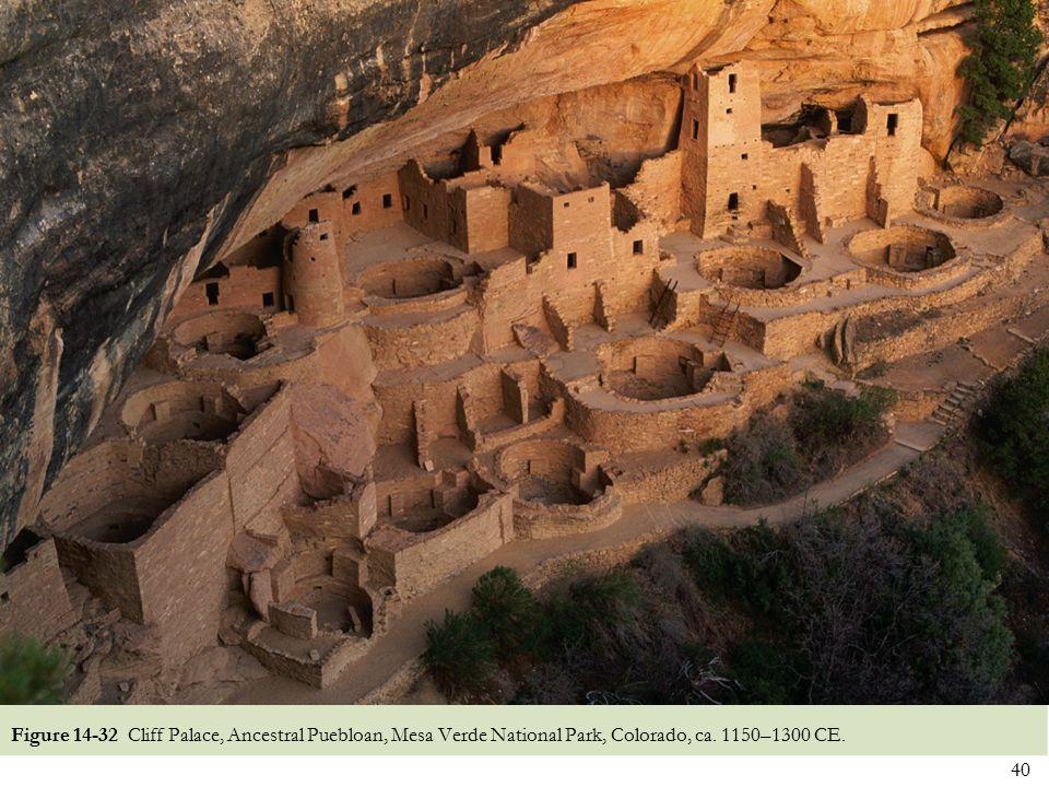 40 Figure 14-32 Cliff Palace, Ancestral Puebloan, Mesa Verde National Park, Colorado, ca. 1150–1300 CE.