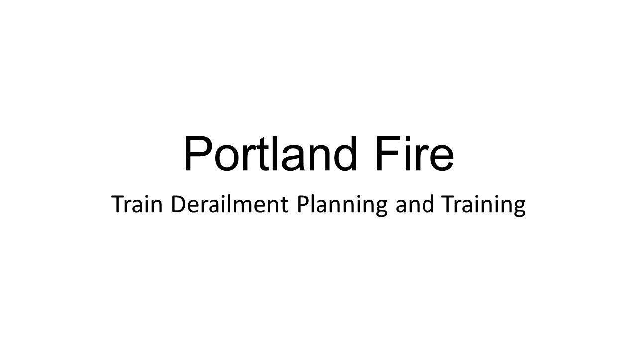 Portland Fire Train Derailment Planning and Training