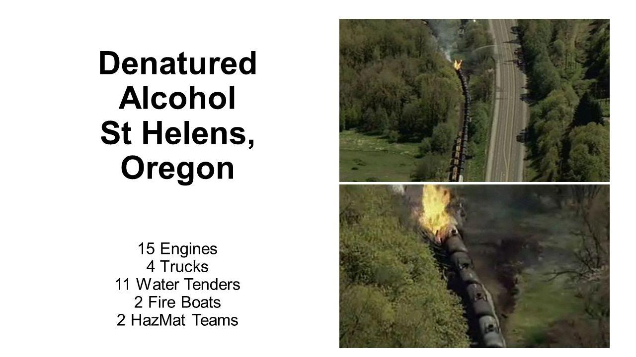 Denatured Alcohol St Helens, Oregon 15 Engines 4 Trucks 11 Water Tenders 2 Fire Boats 2 HazMat Teams