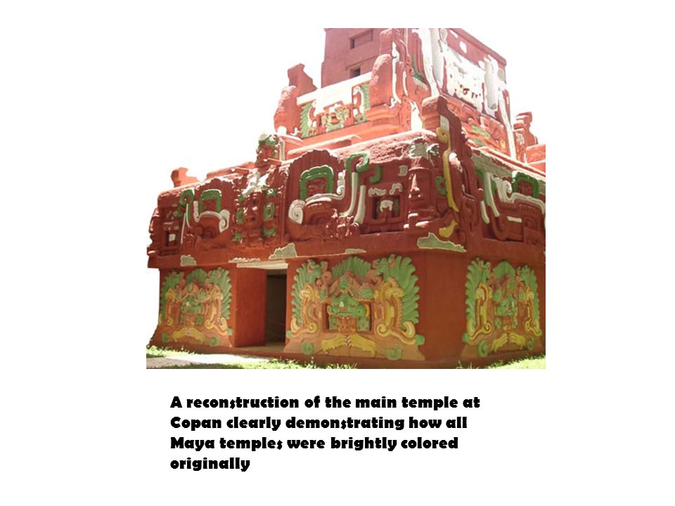 A reconstruction of the main temple at Copan clearly demonstrating how all Maya temples were brightly colored originally
