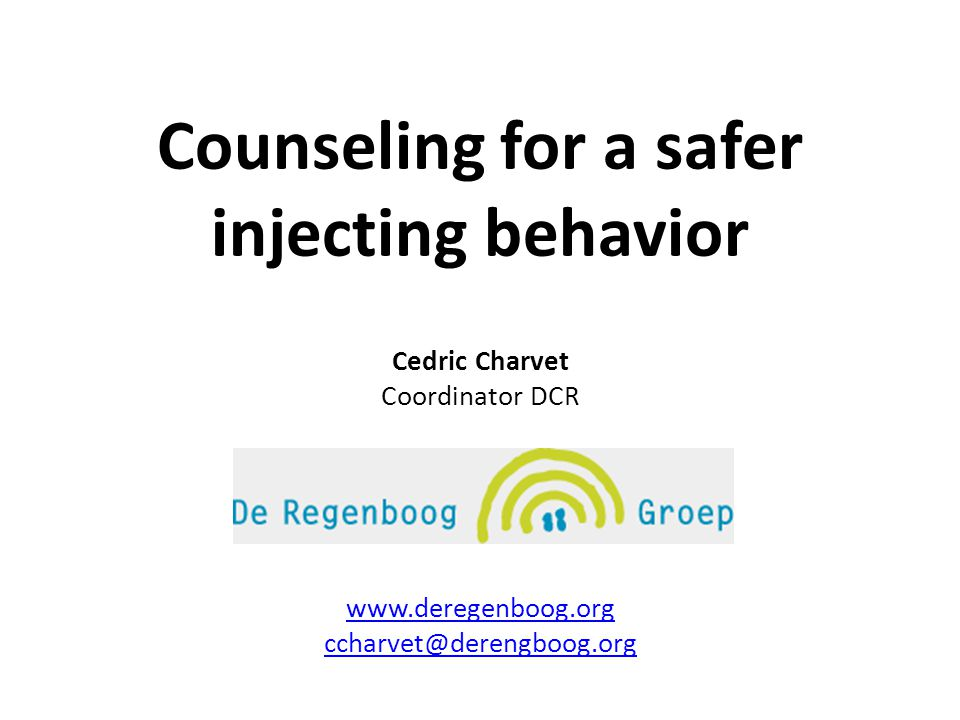 Counseling for a safer injecting behavior Cedric Charvet Coordinator DCR www.deregenboog.org ccharvet@derengboog.org