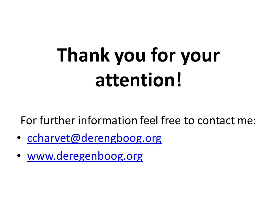 Thank you for your attention! For further information feel free to contact me: ccharvet@derengboog.org www.deregenboog.org