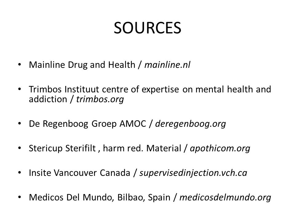 SOURCES Mainline Drug and Health / mainline.nl Trimbos Instituut centre of expertise on mental health and addiction / trimbos.org De Regenboog Groep AMOC / deregenboog.org Stericup Sterifilt, harm red.