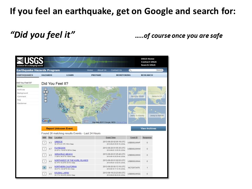 If you feel an earthquake, get on Google and search for: Did you feel it …..of course once you are safe