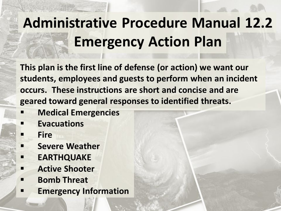 Earthquake Response can be found on page 21: Administrative Procedure Manual 12.2 Emergency Action Plan DROP COVER HOLD ON