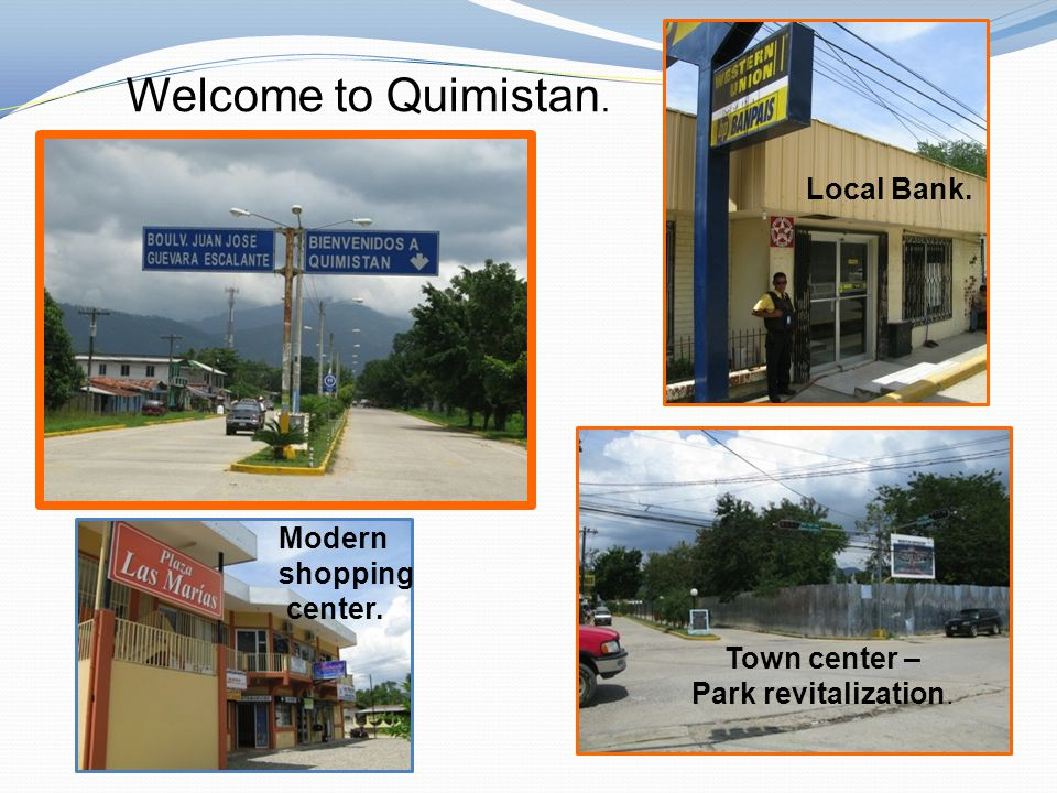 Welcome to Quimistan. Town center – Park revitalization. Local Bank. Modern shopping center.