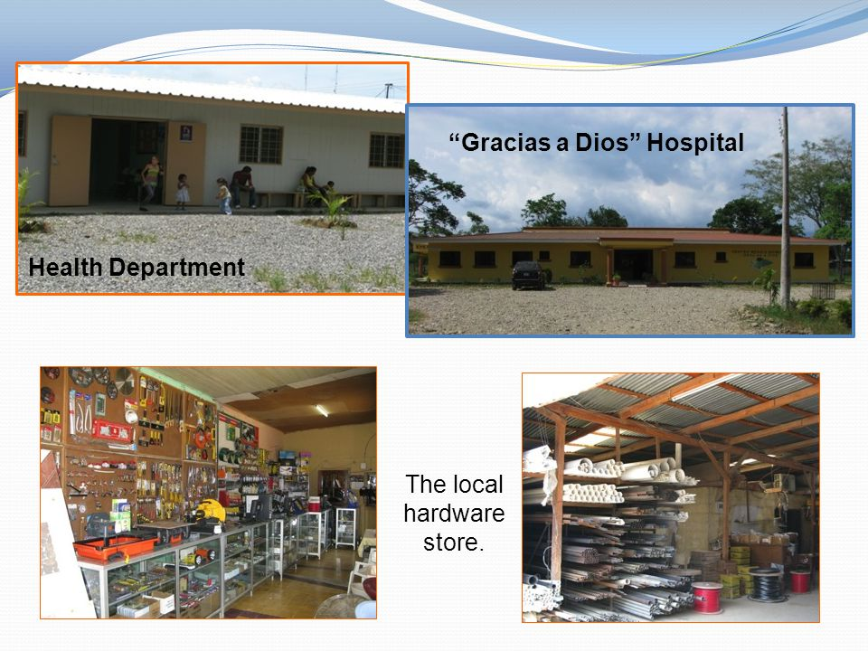 Health Department The local hardware store. Gracias a Dios Hospital