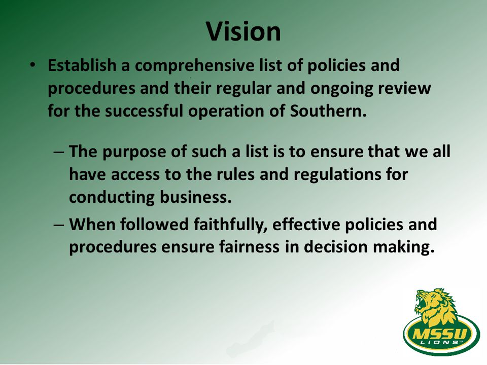 Vision Establish a comprehensive list of policies and procedures and their regular and ongoing review for the successful operation of Southern.