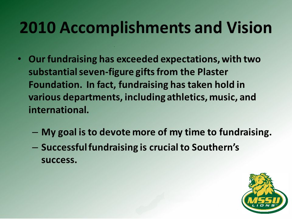2010 Accomplishments and Vision Our fundraising has exceeded expectations, with two substantial seven-figure gifts from the Plaster Foundation. In fac