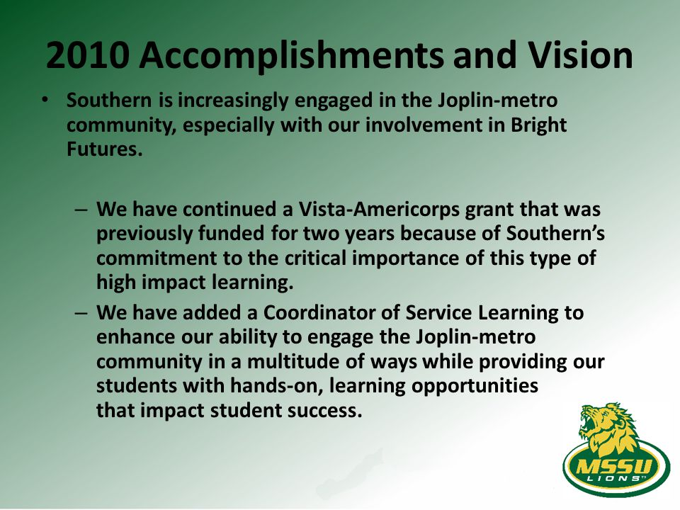 2010 Accomplishments and Vision Southern is increasingly engaged in the Joplin-metro community, especially with our involvement in Bright Futures. – W