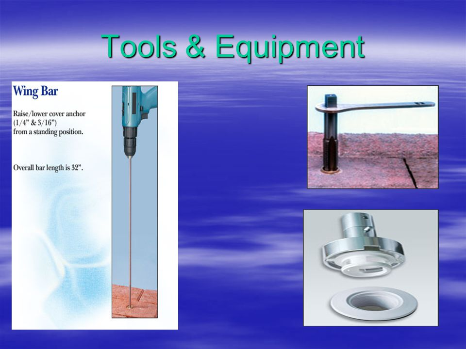 Tools & Equipment  Having the proper tools & equipment can make all the difference.