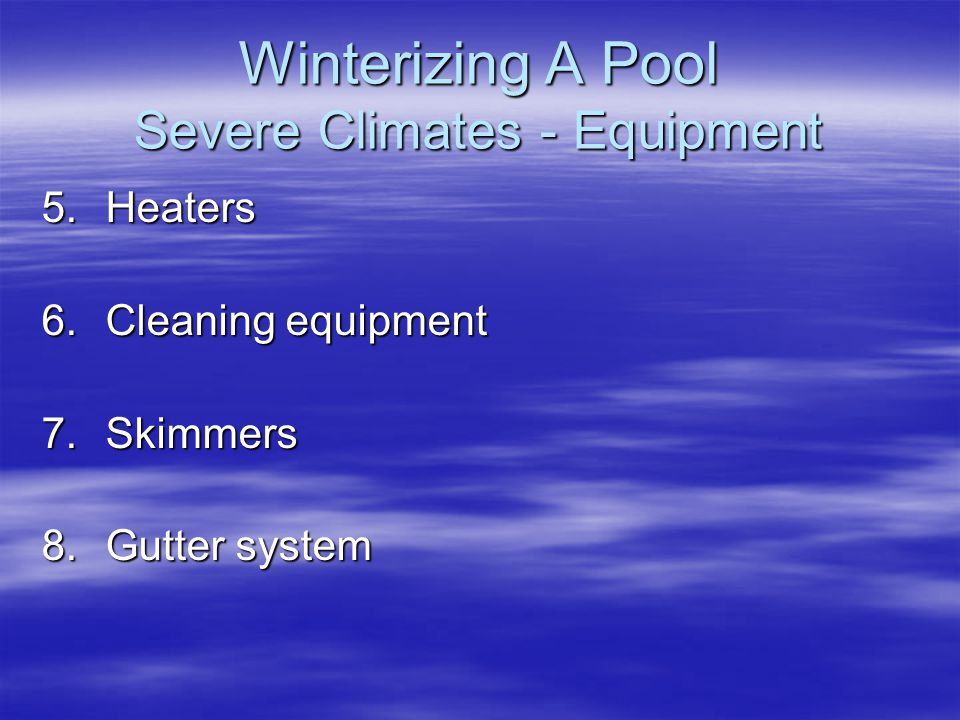 Winterizing A Pool Severe Climates - Equipment 1.Accessory equipment 2.Lights 3.Pumps and motors 4.Filters