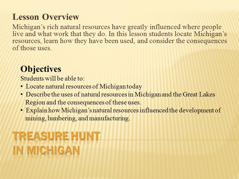 Grade Level Content Expectations 3-G1.0.1 Use thematic maps to identify and describe the physical and human characteristics of Michigan 3-G4.0.1 Describe major kinds of economic activity in Michigan today and explain factors influencing the location of these economic activities.