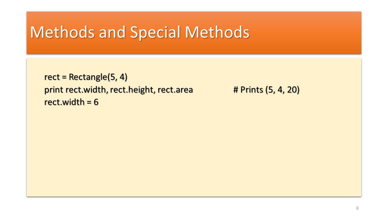 Methods and Special Methods def _width(self): return self.__width def _setWidth(self, width): # Perform some computation self.__width = width width = property(fget=_width, fset=_setWidth) def _width(self): return self.__width def _setWidth(self, width): # Perform some computation self.__width = width width = property(fget=_width, fset=_setWidth) 9