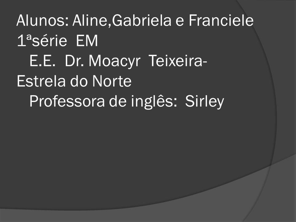 Alunos: Aline,Gabriela e Franciele 1ªsérie EM E.E.