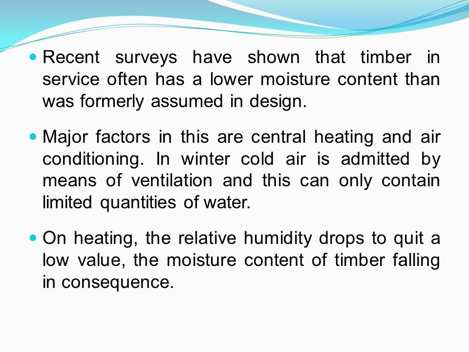 Recent surveys have shown that timber in service often has a lower moisture content than was formerly assumed in design.