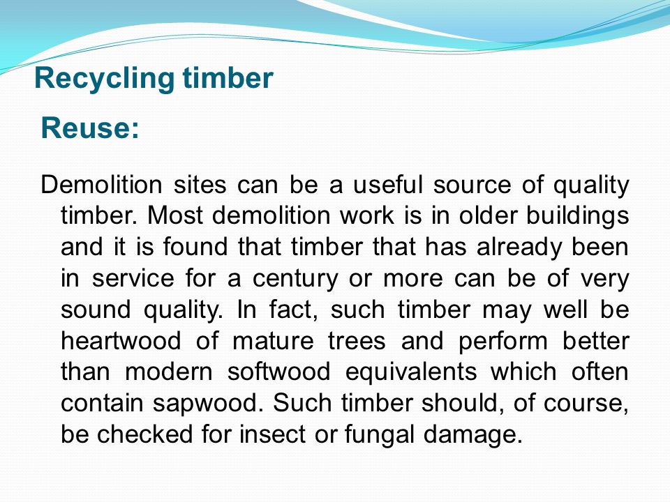 Recycling timber Reuse: Demolition sites can be a useful source of quality timber.