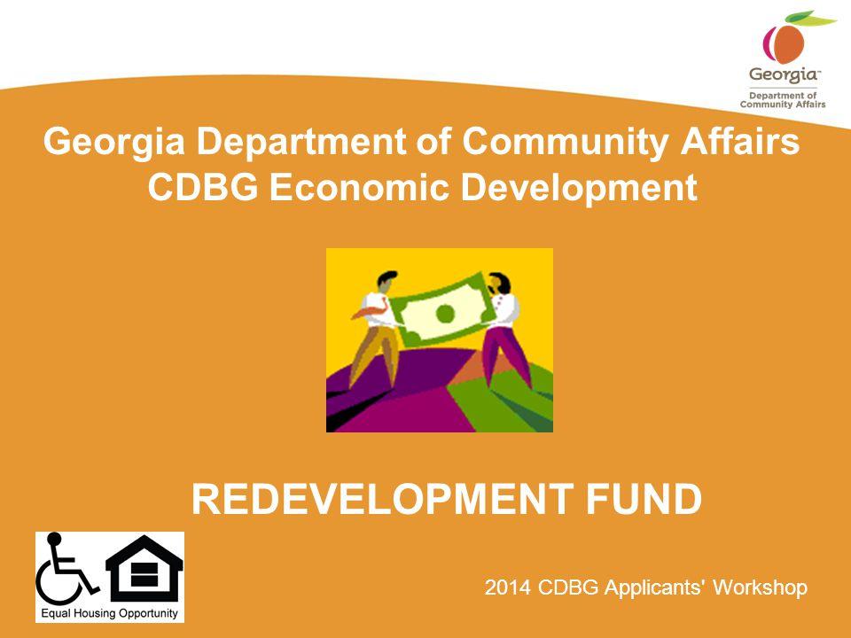 2014 CDBG Applicants' Workshop Georgia Department of Community Affairs CDBG Economic Development REDEVELOPMENT FUND