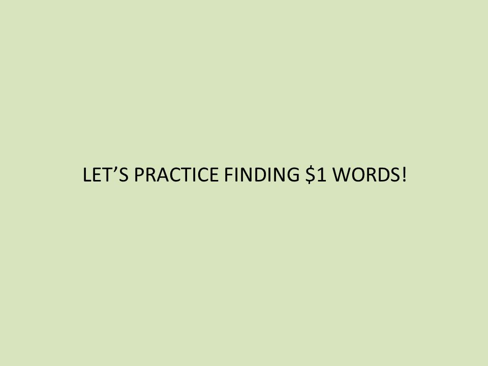 LET'S PRACTICE FINDING $1 WORDS!