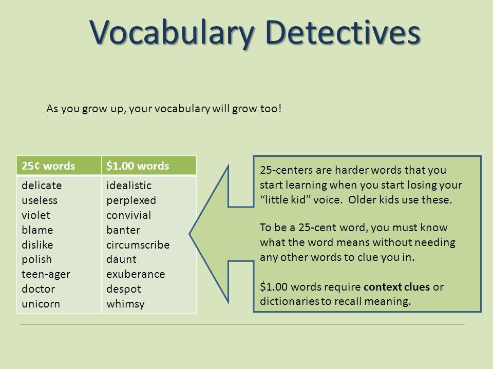 Vocabulary Detective What kind of words NOT to collect While you will encounter these types of words and sometimes need to know them in specific situations, you should not include these on your vocabulary list.