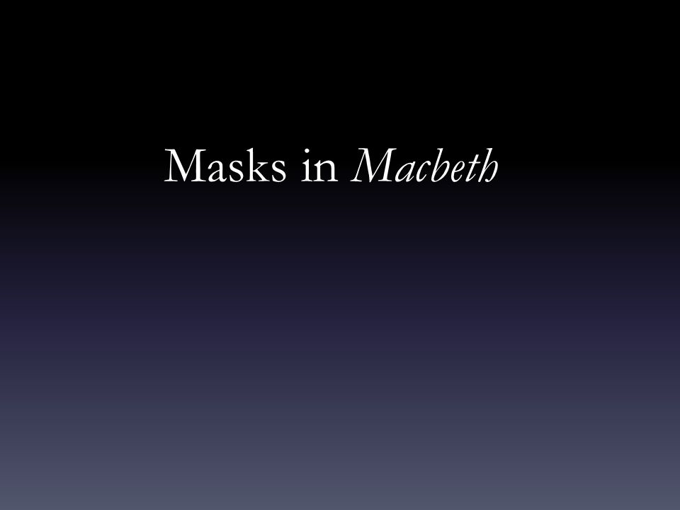 Masks in Macbeth