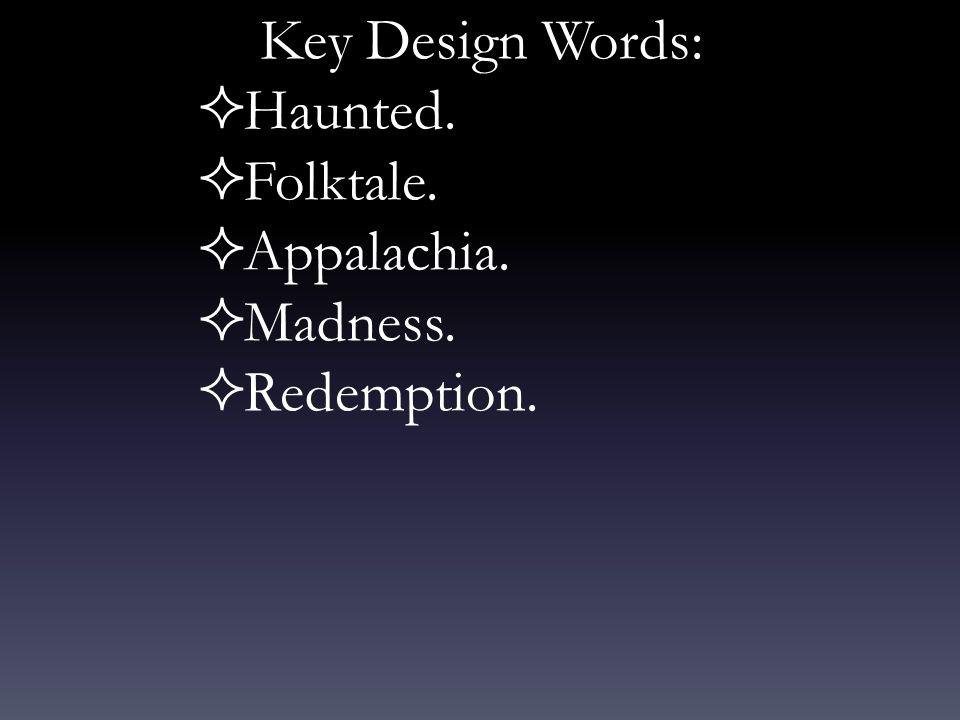 Key Design Words:  Haunted.  Folktale.  Appalachia.  Madness.  Redemption.