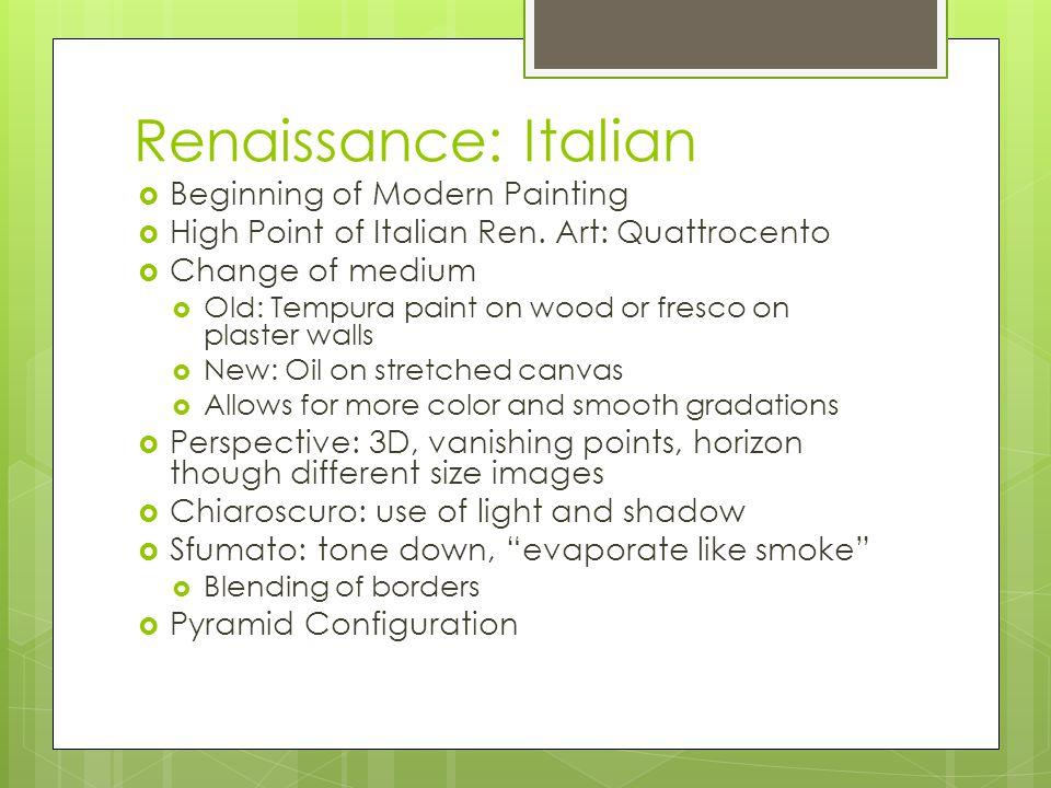 Renaissance: Italian  Beginning of Modern Painting  High Point of Italian Ren.