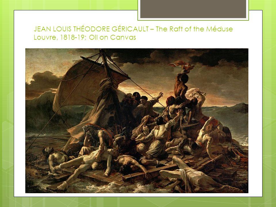 JEAN LOUIS THÉODORE GÉRICAULT – The Raft of the Méduse Louvre, 1818-19; Oil on Canvas